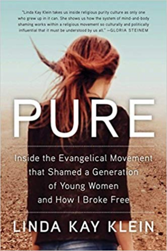 Pure: Inside the Evangelical Movement That Shamed a Generation of Young Women and How I Broke Free by Linda Kay Klein