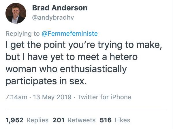 A tweet from Brad Anderson reading 'I get the point you're trying to make, but I have yet to meet a hetero woman who enthusiastically participates in sex.'