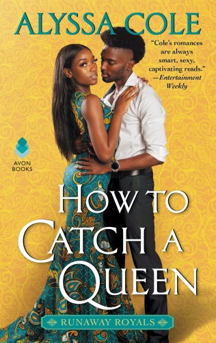 How to Catch a Queen: Runaway Royals by Alyssa Cole