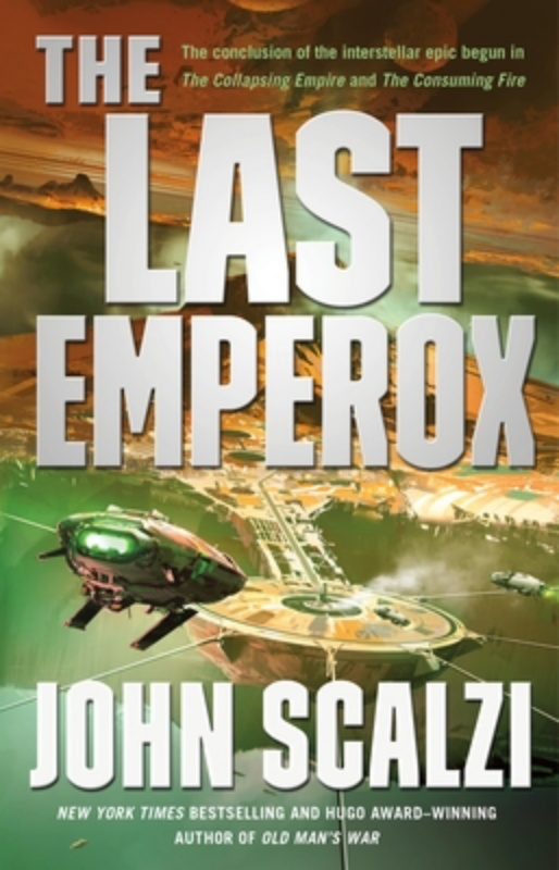 The Last Emperox (The Interdependency #3) (Hardcover) By John Scalzi Tor Books, 9780765389169, 320pp.