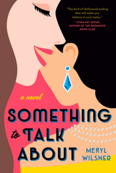 Something to Talk About (Paperback) By Meryl Wilsner Berkley, 9780593102527, 336pp. Publication Date: May 26, 2020