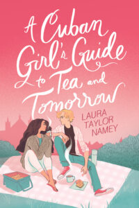 Book cover for The Cuban Girl's Guide To Tea And Tomorrow by Laura Taylor Namey