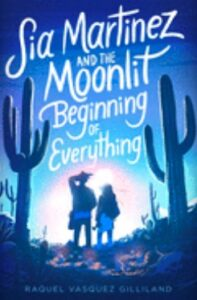 Sia Martinez and the Moonlit Beginning of Everything book cover.
