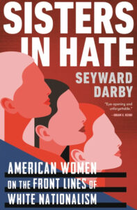 """Book cover for """"Sisters in Hate: American Women on the Front Lines of White Nationalism"""" by Seyward Darby. (Image: Little Brown and Company.)"""