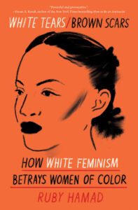 """Ruby Hamad's book """"White Tears/Brown Scars: How White Feminism Betrays Women of Color."""" (Image: Catapult)"""